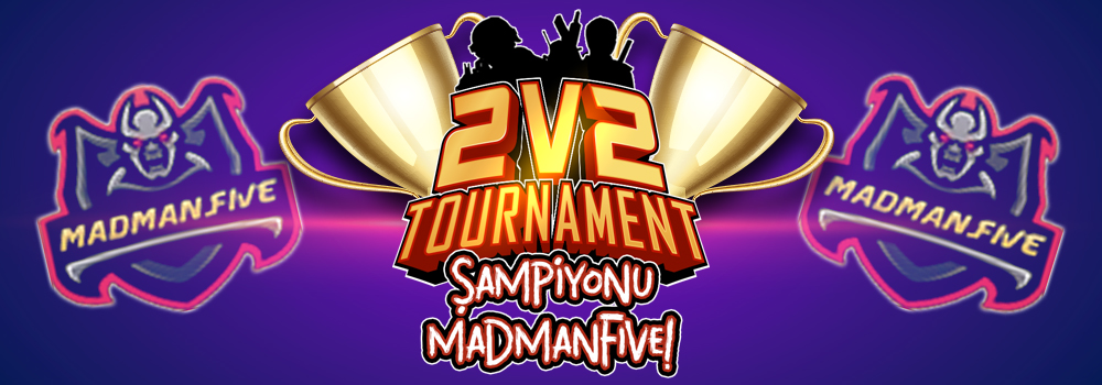 2v2 Tournament Şampiyonu MADMANFIVE